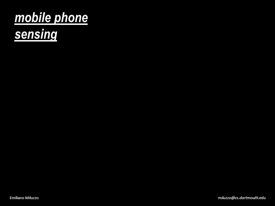 miluzzo@cs.dartmouth.eduEmiliano Miluzzo mobile phone sensing