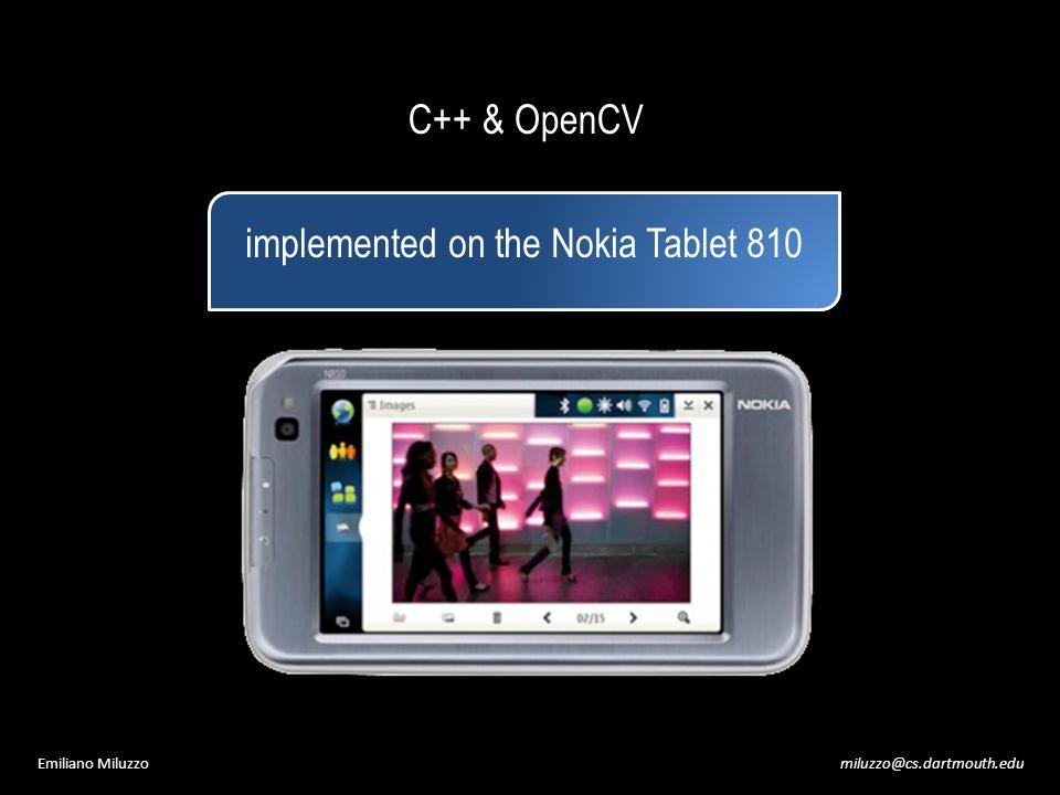miluzzo@cs.dartmouth.eduEmiliano Miluzzo C++ & OpenCV implemented on the Nokia Tablet 810