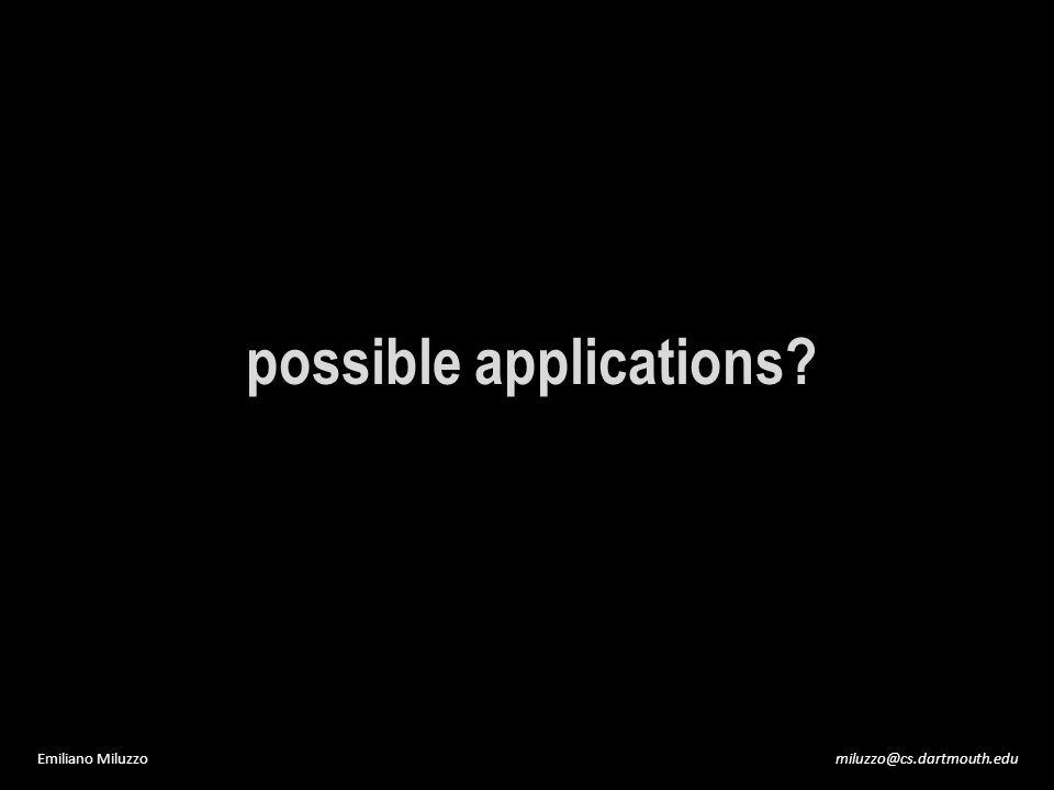 miluzzo@cs.dartmouth.eduEmiliano Miluzzo possible applications