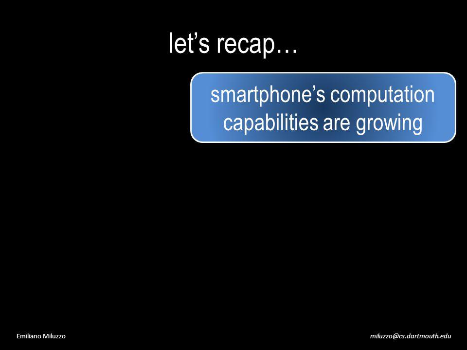 miluzzo@cs.dartmouth.eduEmiliano Miluzzo let's recap… smartphone's computation capabilities are growing