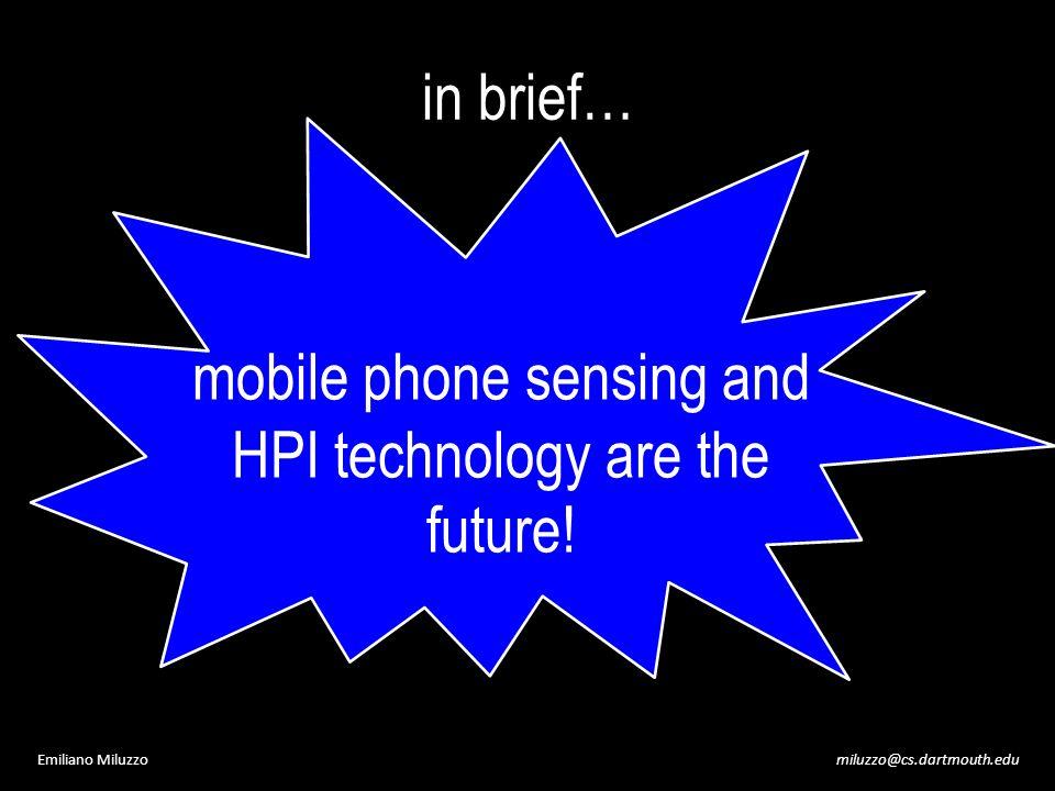 miluzzo@cs.dartmouth.eduEmiliano Miluzzo in brief… mobile phone sensing and HPI technology are the future!