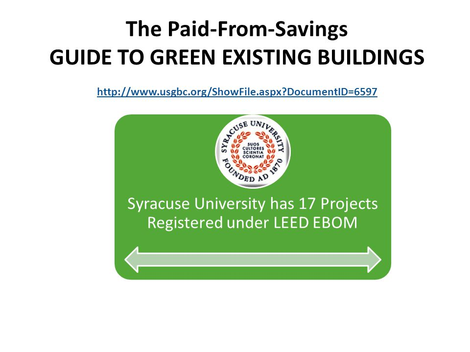 The Paid-From-Savings GUIDE TO GREEN EXISTING BUILDINGS http://www.usgbc.org/ShowFile.aspx DocumentID=6597