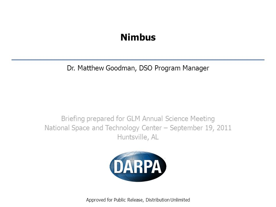 Nimbus Dr. Matthew Goodman, DSO Program Manager Briefing prepared for GLM Annual Science Meeting National Space and Technology Center – September 19,