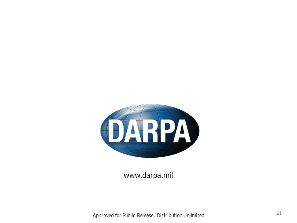 www.darpa.mil 21 Approved for Public Release, Distribution Unlimited