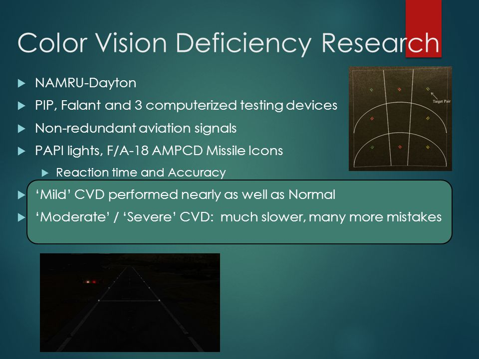Color Vision Deficiency Research  NAMRU-Dayton  PIP, Falant and 3 computerized testing devices  Non-redundant aviation signals  PAPI lights, F/A-1