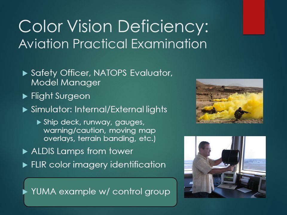 Color Vision Deficiency: Aviation Practical Examination  Safety Officer, NATOPS Evaluator, Model Manager  Flight Surgeon  Simulator: Internal/Exter