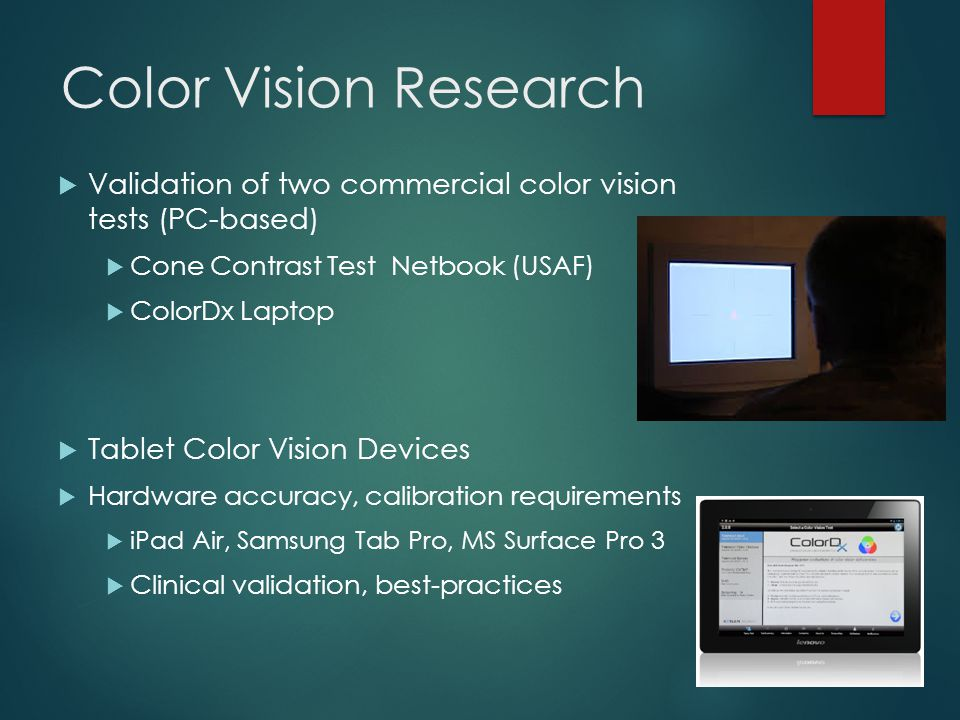 Color Vision Research  Validation of two commercial color vision tests (PC-based)  Cone Contrast Test Netbook (USAF)  ColorDx Laptop  Tablet Color
