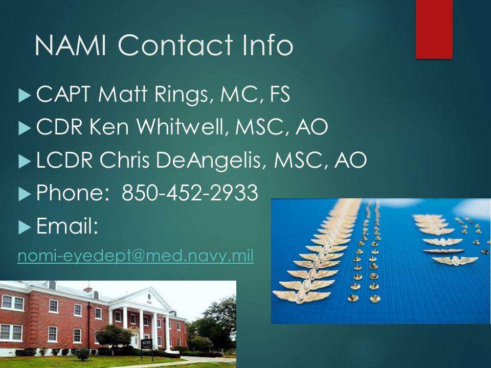 NAMI Contact Info  CAPT Matt Rings, MC, FS  CDR Ken Whitwell, MSC, AO  LCDR Chris DeAngelis, MSC, AO  Phone: 850-452-2933  Email: nomi-eyedept@me