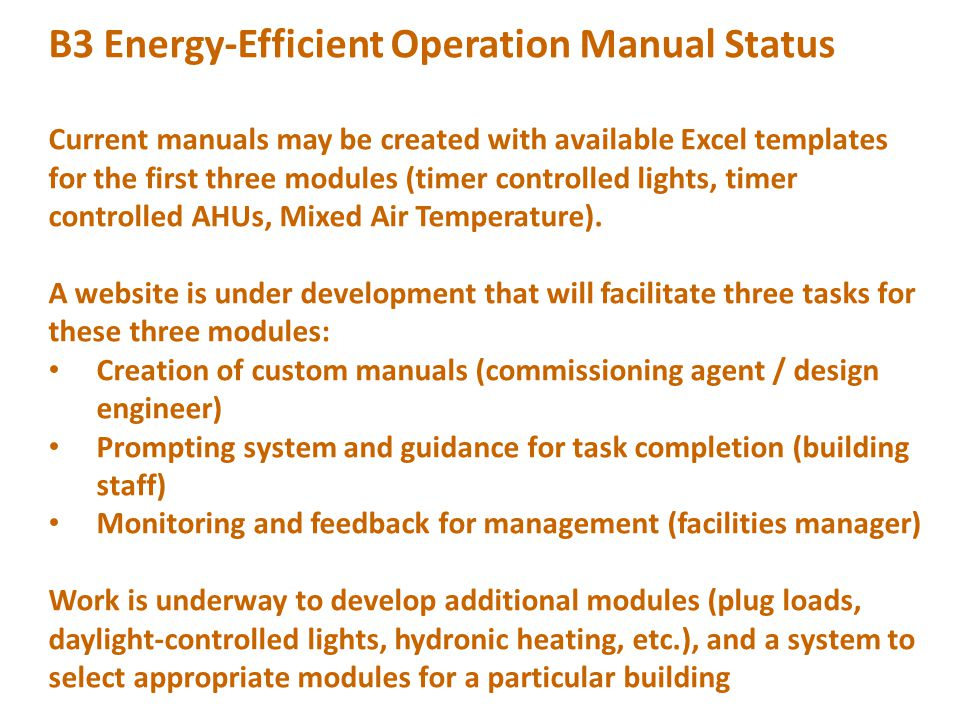 B3 Energy-Efficient Operation Manual Status Current manuals may be created with available Excel templates for the first three modules (timer controlled lights, timer controlled AHUs, Mixed Air Temperature).