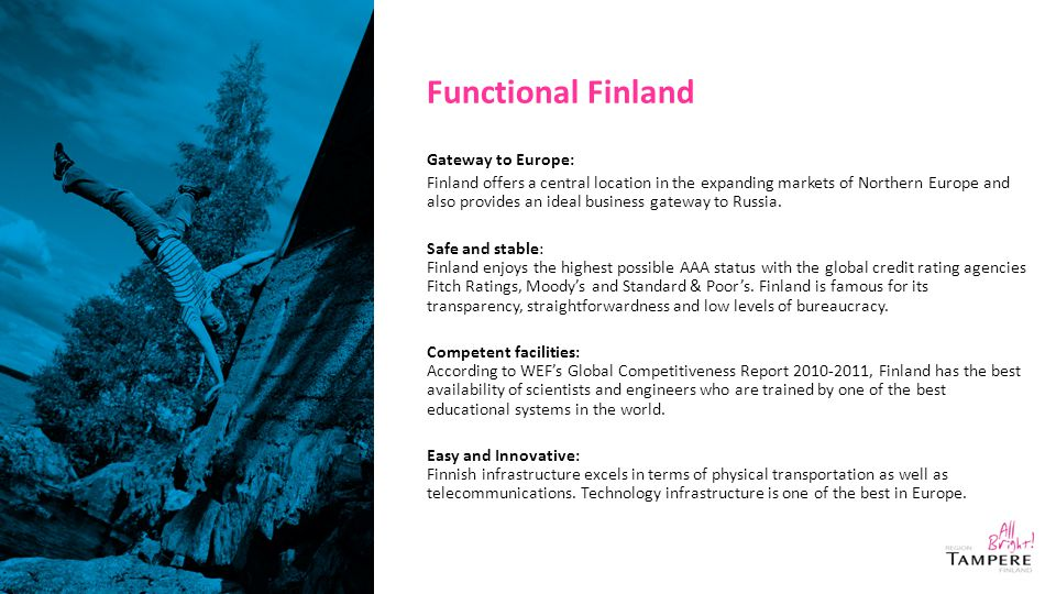 Functional Finland Gateway to Europe: Finland offers a central location in the expanding markets of Northern Europe and also provides an ideal business gateway to Russia.