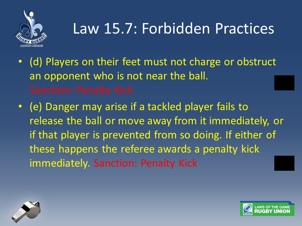 Law 15.7: Forbidden Practices (d) Players on their feet must not charge or obstruct an opponent who is not near the ball.