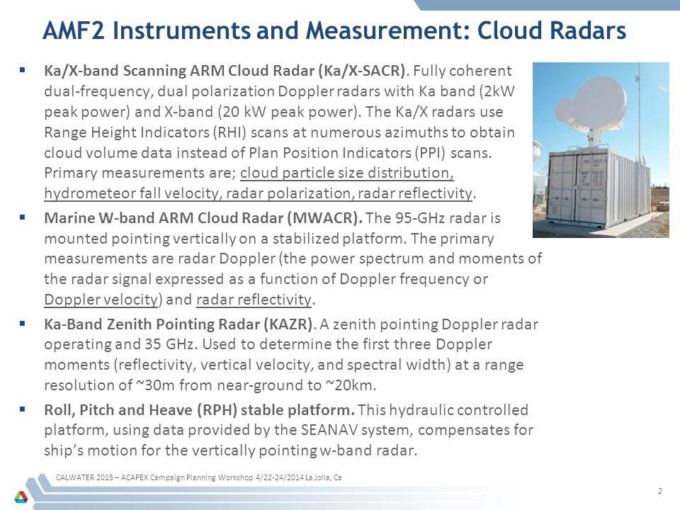 AMF2 Instruments and Measurement: Cloud Radars  Ka/X-band Scanning ARM Cloud Radar (Ka/X-SACR).
