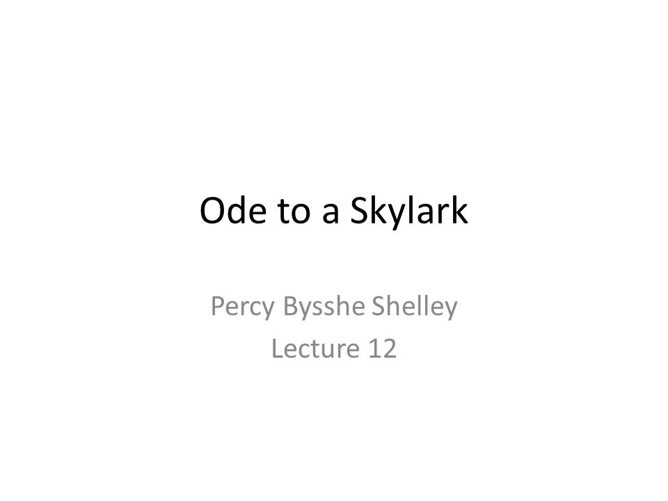 Ode to a Skylark Percy Bysshe Shelley Lecture 12