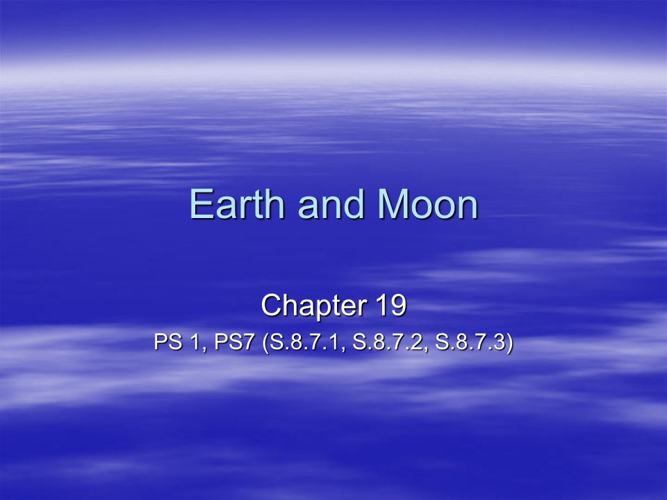 Earth and Moon Chapter 19 PS 1, PS7 (S.8.7.1, S.8.7.2, S.8.7.3)