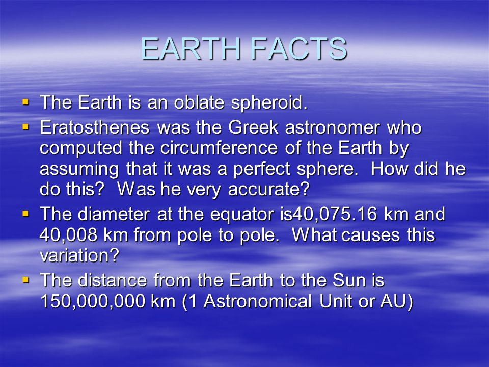 EARTH FACTS  The Earth is an oblate spheroid.