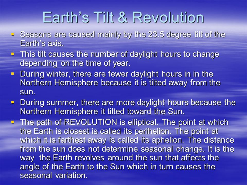 Earth's Tilt & Revolution  Seasons are caused mainly by the 23.5 degree tilt of the Earth's axis.