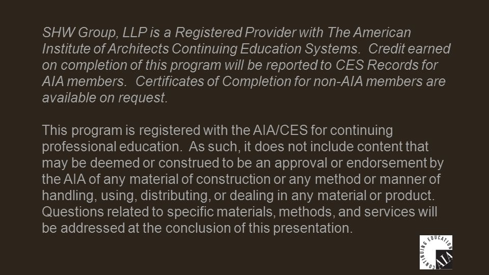 SHW Group, LLP is a Registered Provider with The American Institute of Architects Continuing Education Systems. Credit earned on completion of this pr