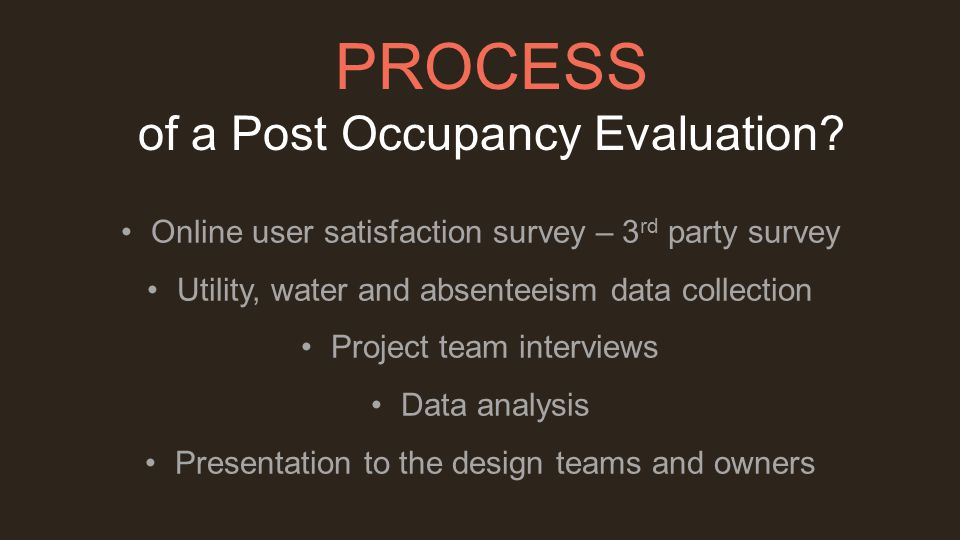 Online user satisfaction survey – 3 rd party survey Utility, water and absenteeism data collection Project team interviews Data analysis Presentation