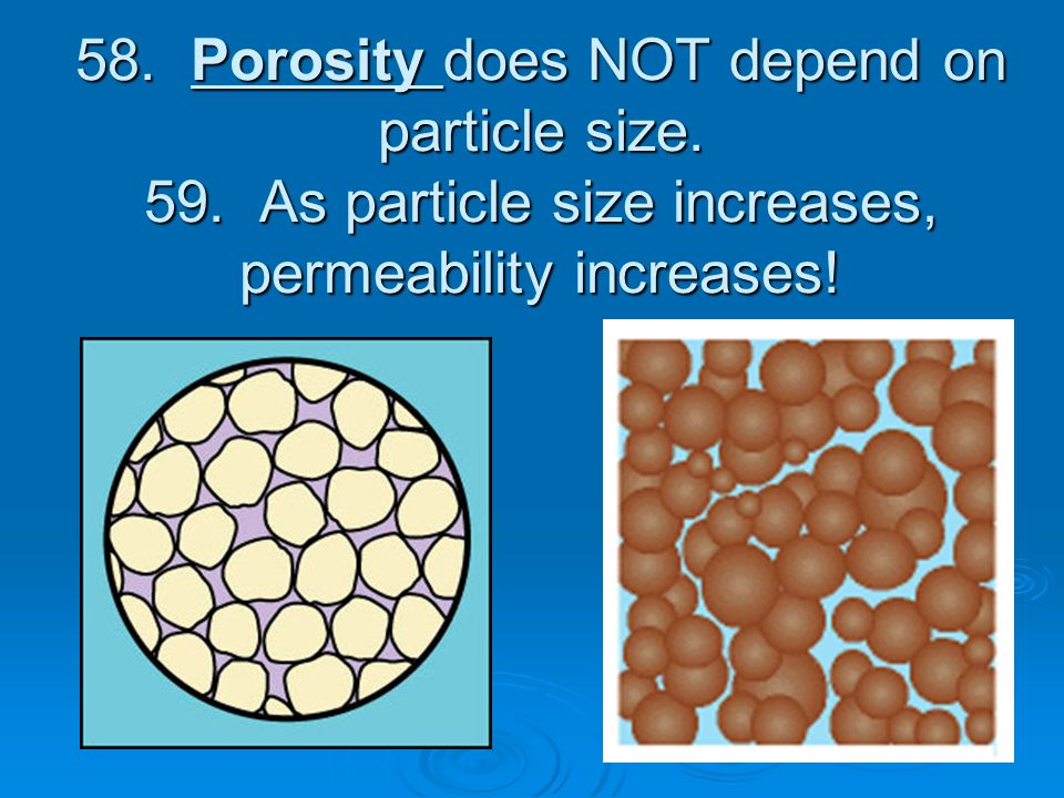 58. Porosity does NOT depend on particle size. 59.