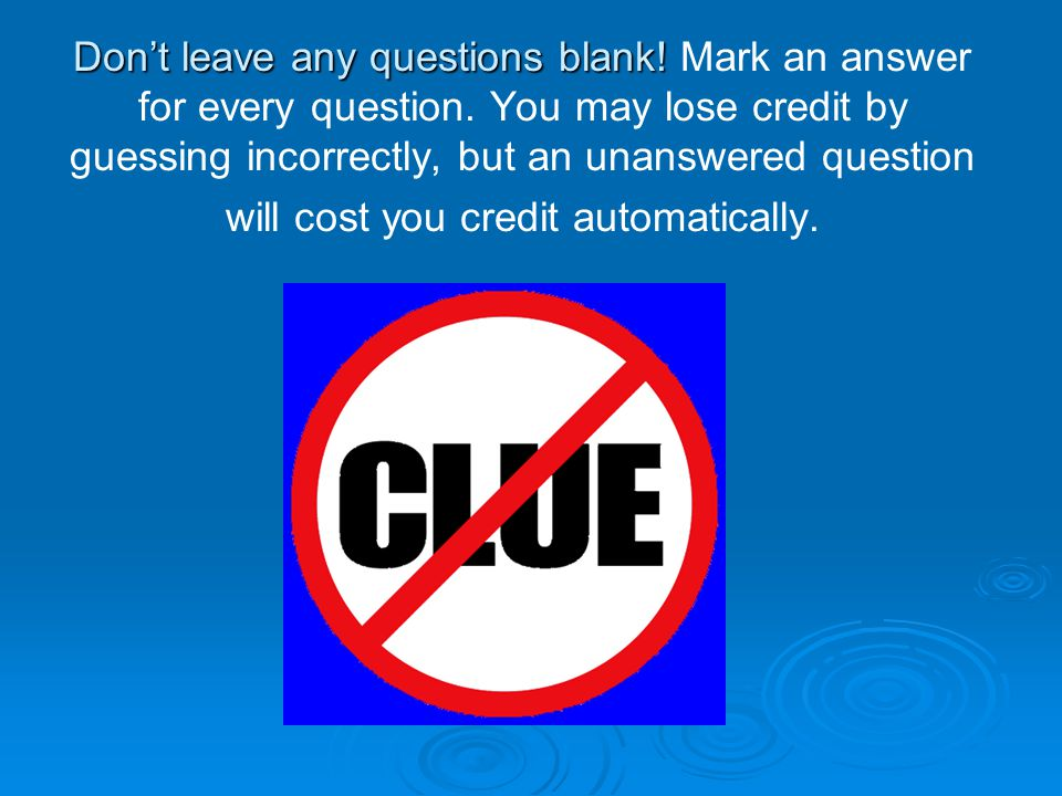 Don't leave any questions blank! Don't leave any questions blank! Mark an answer for every question. You may lose credit by guessing incorrectly, but