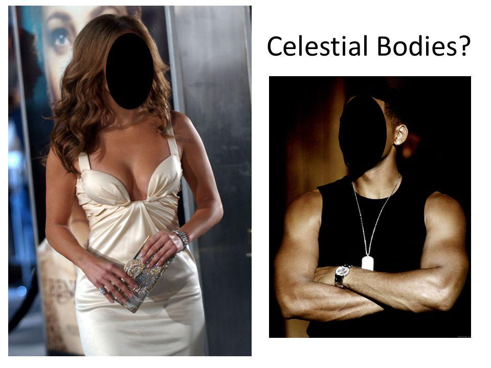 Or Celestial Bodies?
