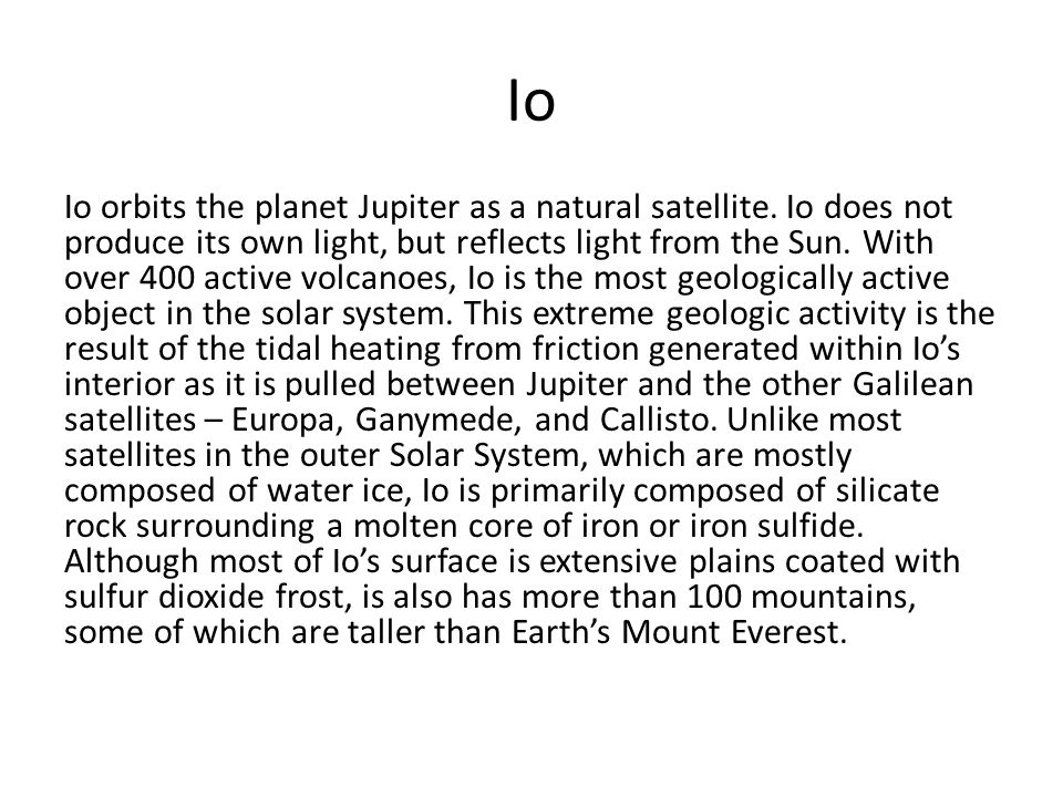 Io Io orbits the planet Jupiter as a natural satellite.