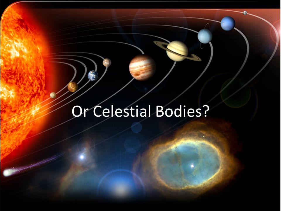 Or Celestial Bodies