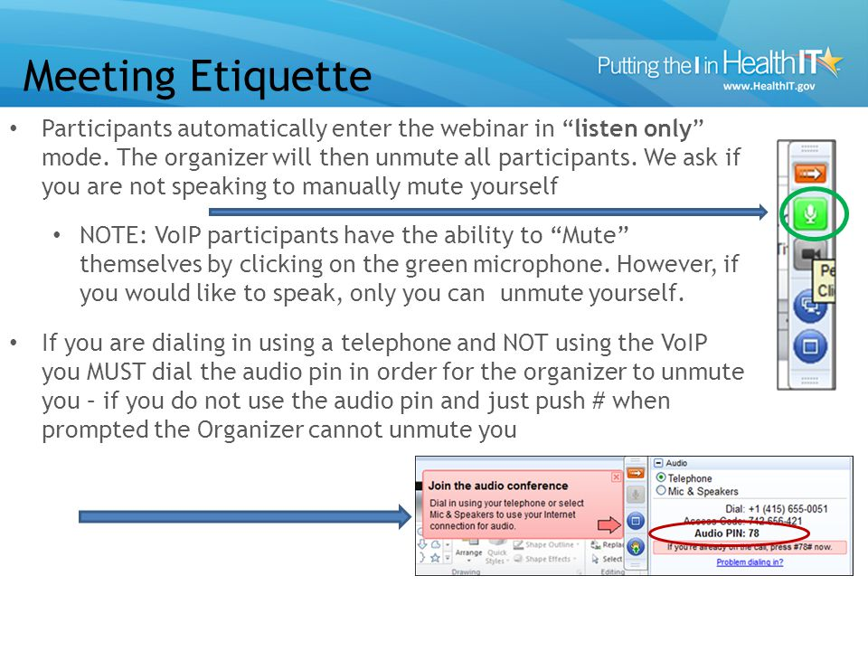 "Meeting Etiquette Participants automatically enter the webinar in ""listen only"" mode. The organizer will then unmute all participants. We ask if you a"