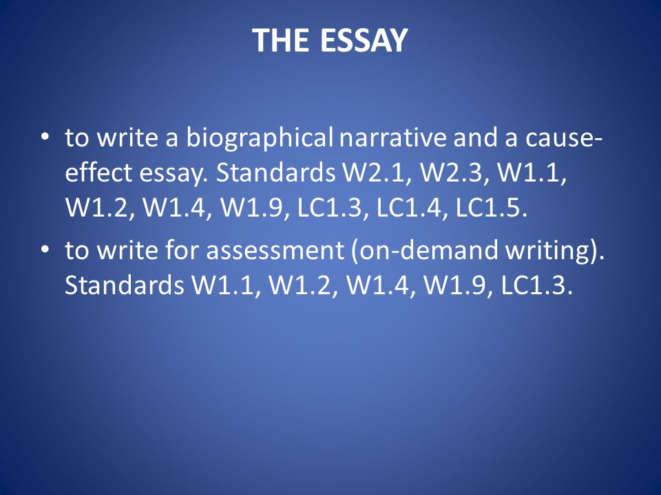 THE ESSAY to write a biographical narrative and a cause- effect essay.