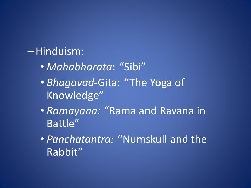 "– Hinduism: Mahabharata: ""Sibi"" Bhagavad-Gita: ""The Yoga of Knowledge"" Ramayana: ""Rama and Ravana in Battle"" Panchatantra: ""Numskull and the Rabbit"""