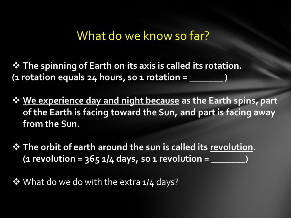  The spinning of Earth on its axis is called its rotation.