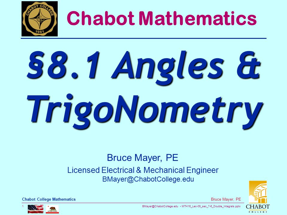 BMayer@ChabotCollege.edu MTH16_Lec-09_sec_7-6_Double_Integrals.pptx 32 Bruce Mayer, PE Chabot College Mathematics Example  Sinusoidal Periodicity  The d = 2.8 months suggests that the average value is not achieved at t = 0 (December 31st), but rather the function is close to its minimum in early spring, about 2.8 months in to the Year.