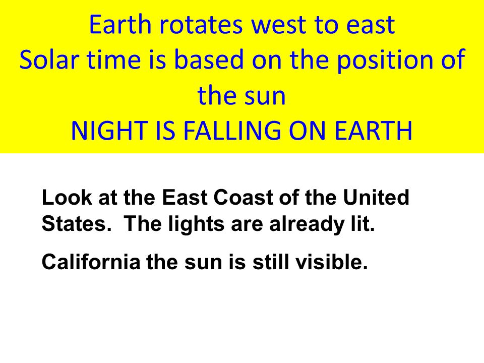 East Increase – West Less (1 hr per l5°) If it 9 p.m. at Position D, what time is it at position C? Position B? If it is 1 p.m. at Position X, at whic
