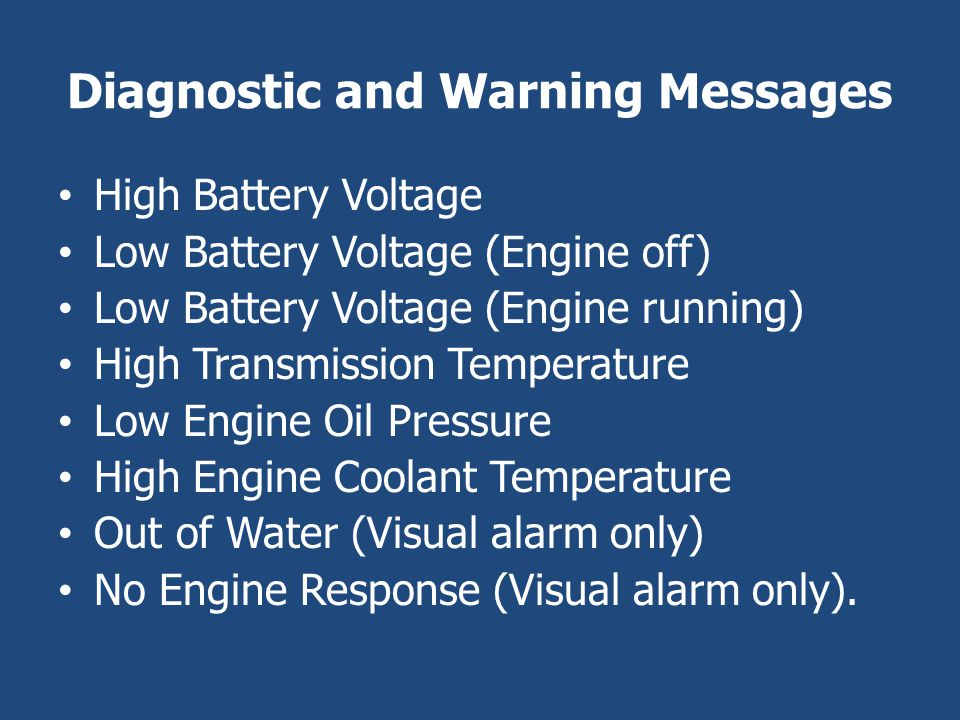 Diagnostic and Warning Messages High Battery Voltage Low Battery Voltage (Engine off) Low Battery Voltage (Engine running) High Transmission Temperatu