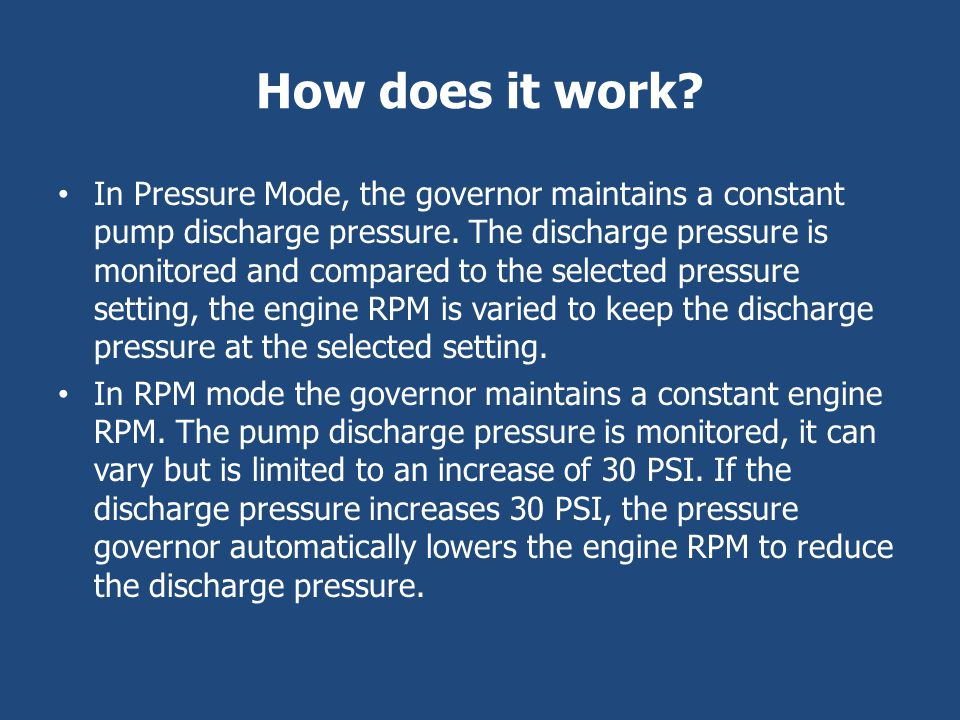 How does it work? In Pressure Mode, the governor maintains a constant pump discharge pressure. The discharge pressure is monitored and compared to the