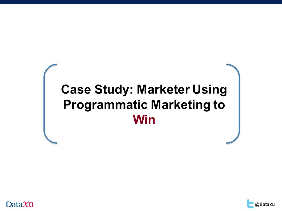 Case Study: Marketer Using Programmatic Marketing to Win @dataxu