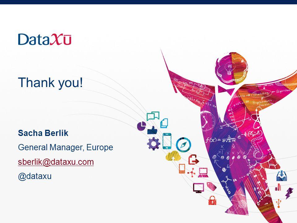 Thank you! Sacha Berlik General Manager, Europe sberlik@dataxu.com @dataxu