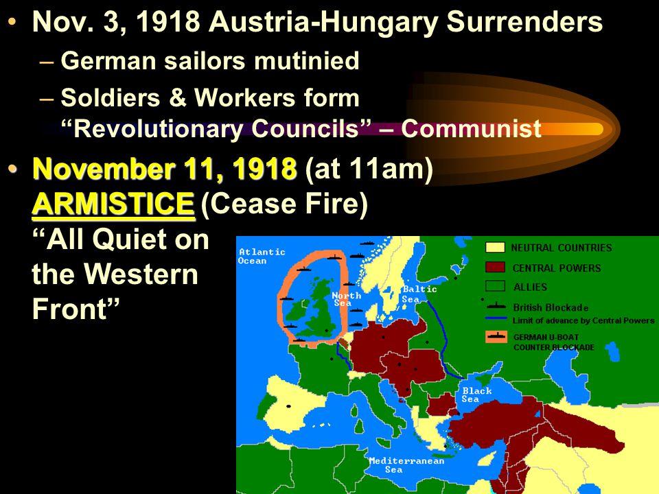 "Nov. 3, 1918 Austria-Hungary Surrenders –German sailors mutinied –Soldiers & Workers form ""Revolutionary Councils"" – Communist November 11, 1918 ARMIS"