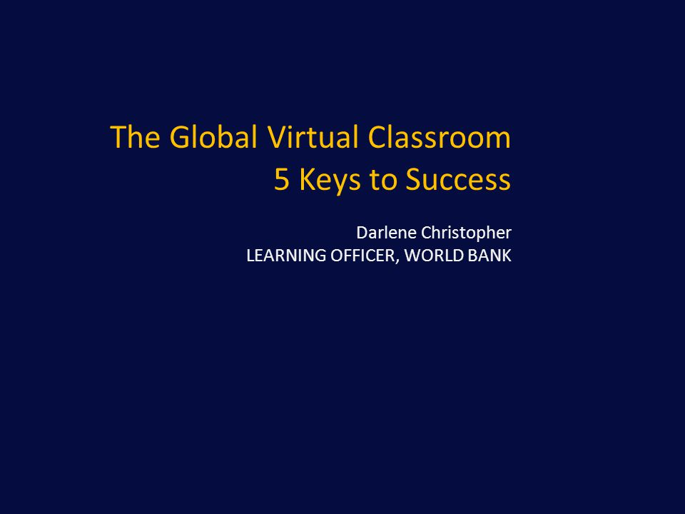 Learning Objectives 1.Examine the virtual classroom from the global participant perspective 2.