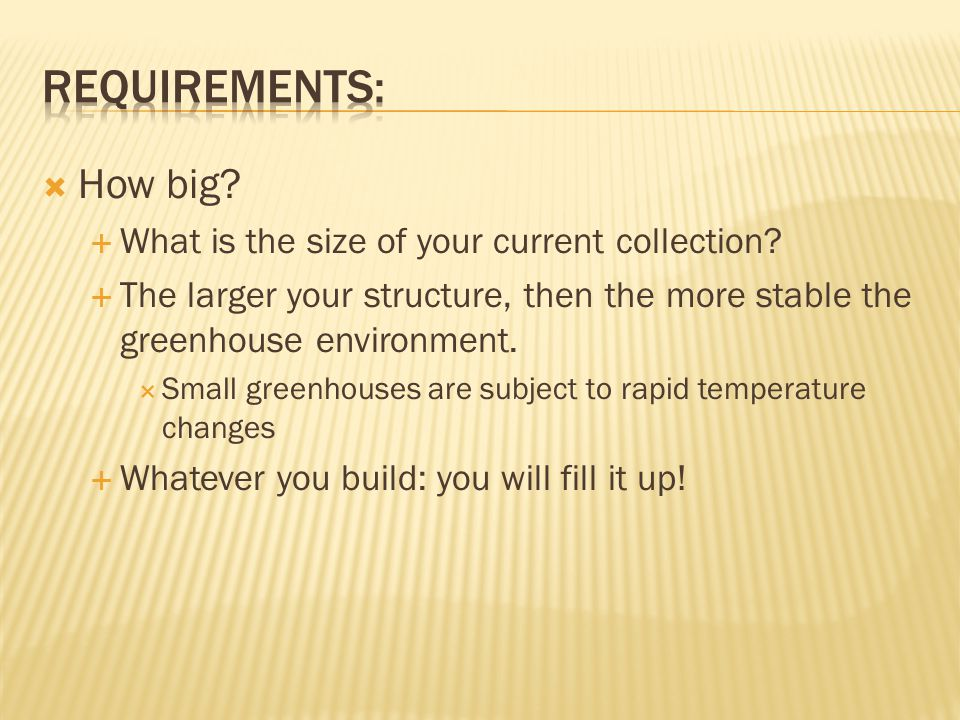 How big?  What is the size of your current collection?  The larger your structure, then the more stable the greenhouse environment.  Small greenh