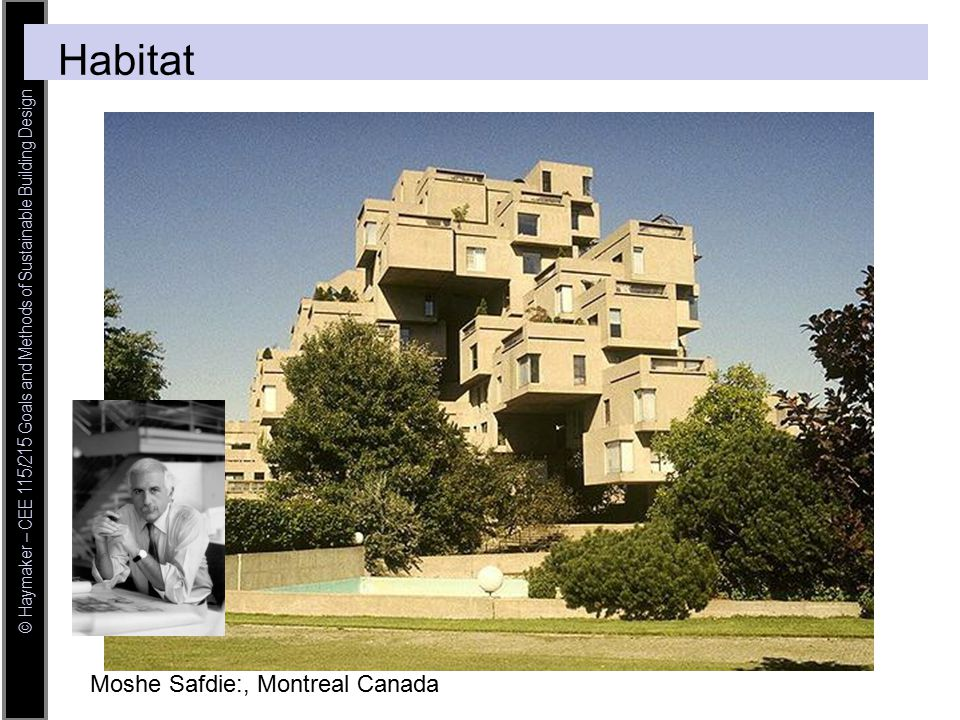 © Haymaker – CEE 115/215 Goals and Methods of Sustainable Building Design Moshe Safdie:, Montreal Canada Habitat