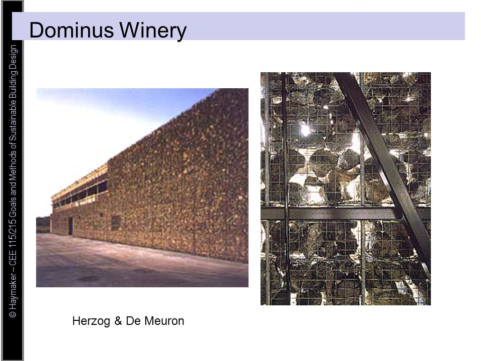 © Haymaker – CEE 115/215 Goals and Methods of Sustainable Building Design Herzog & De Meuron Dominus Winery