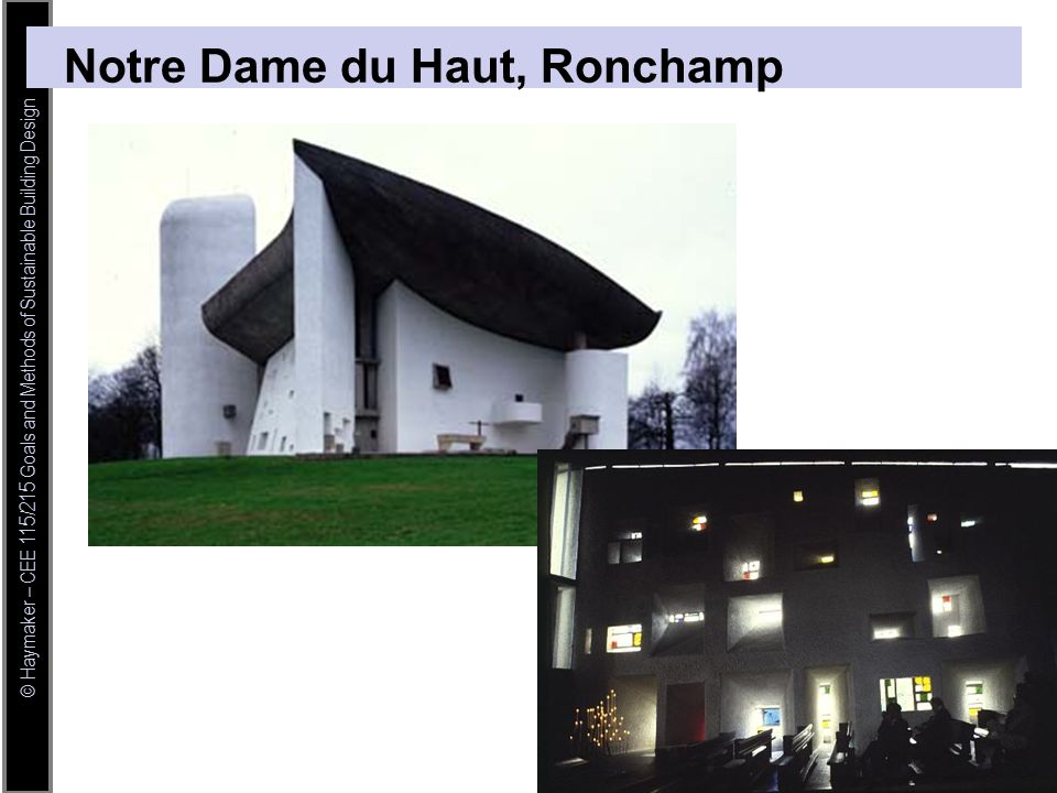© Haymaker – CEE 115/215 Goals and Methods of Sustainable Building Design Notre Dame du Haut, Ronchamp
