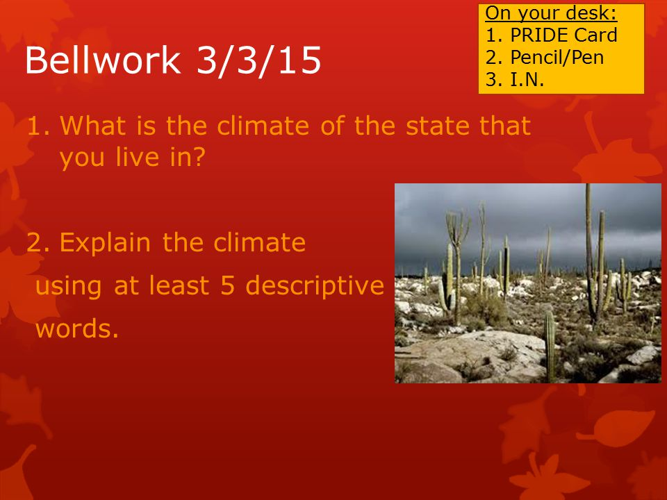 1.What is the climate of the state that you live in.