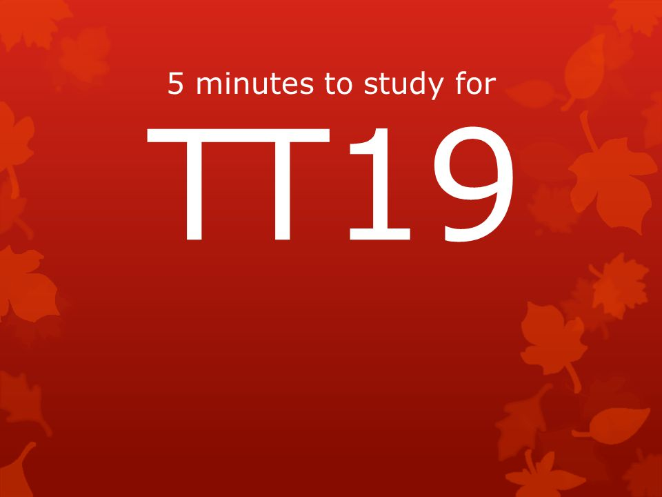 5 minutes to study for TT19