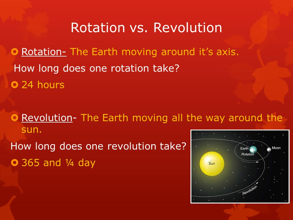 Rotation vs. Revolution  Rotation- The Earth moving around it's axis.