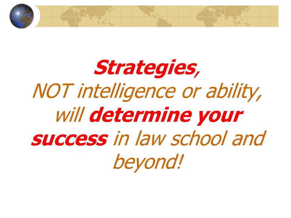 Strategies, NOT intelligence or ability, will determine your success in law school and beyond!