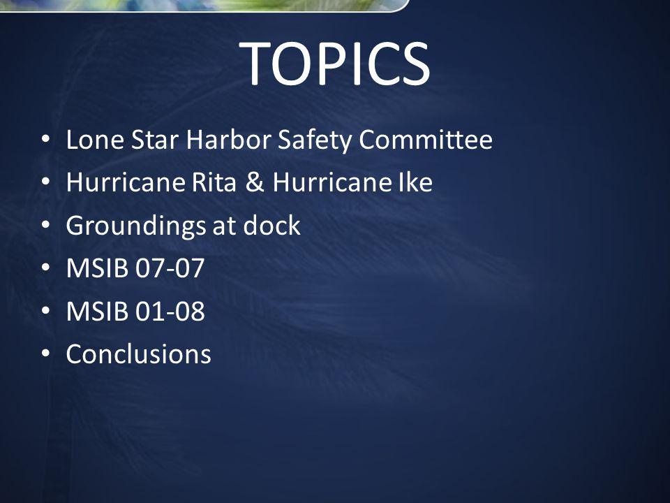 TOPICS Lone Star Harbor Safety Committee Hurricane Rita & Hurricane Ike Groundings at dock MSIB 07-07 MSIB 01-08 Conclusions