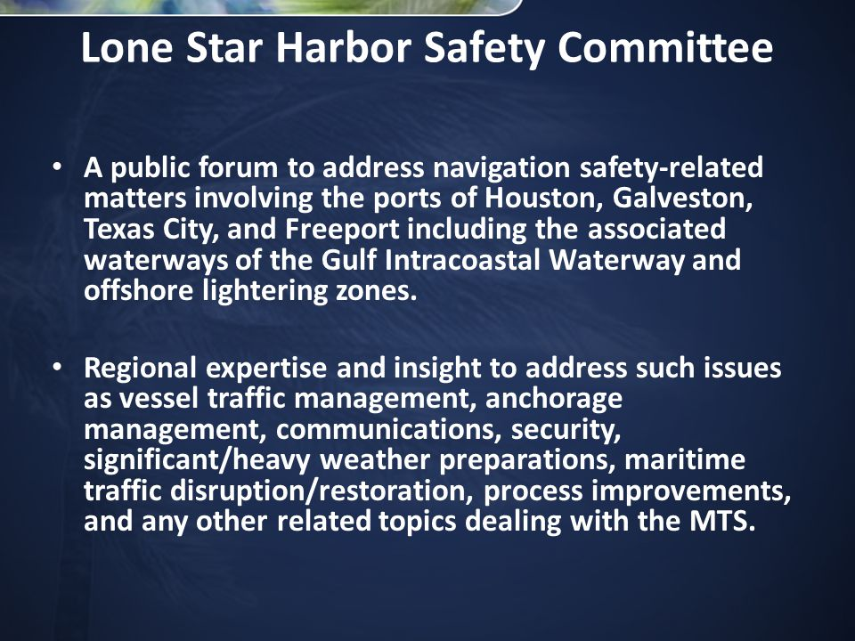 Lone Star Harbor Safety Committee A public forum to address navigation safety-related matters involving the ports of Houston, Galveston, Texas City, and Freeport including the associated waterways of the Gulf Intracoastal Waterway and offshore lightering zones.