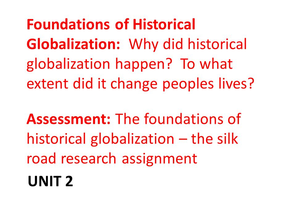 UNIT 2 Foundations of Historical Globalization: Why did historical globalization happen.
